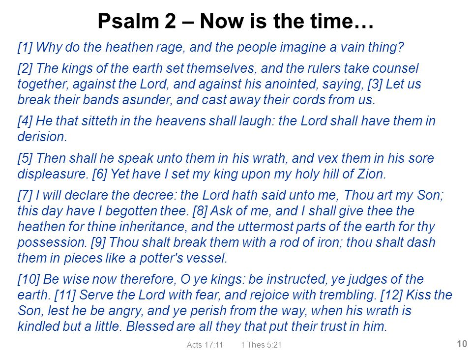 Psalm 2 – Now is the time… [1] Why do the heathen rage, and the people imagine a vain thing